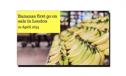 10 اپریل، جب لندن میں کیلا پہلی بار فروخت کے لیے پیش کیا گیا
